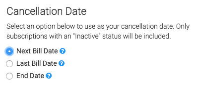Next select the date that you would like to use when a subscription is canceled.