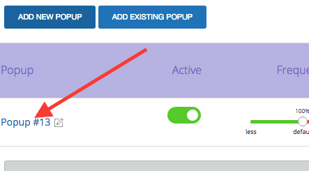 "Click on ""Add New Popup"". When the new popup appears, click on its name to edit it."
